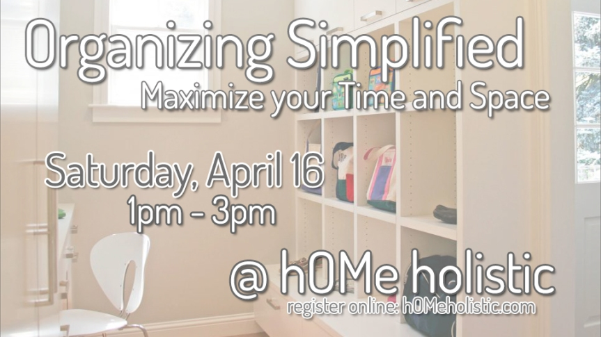 Workshop: Organizing Simplified: Maximize your Time and Space